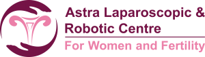 Astra Laparoscopic & Robotic Centre for Women and Fertility